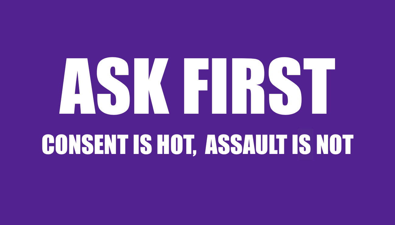 words that read Ask First consent is hot assault is not
